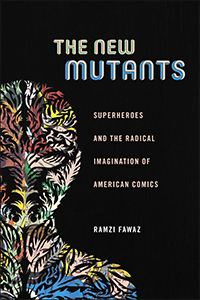 The New Mutants: Superheroes and the Radical Imagination of American Comics cover