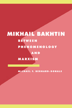 Mikhail Bakhtin: Between Phenomenology and Marxism cover
