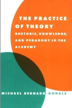 The Practice of Theory: Rhetoric, Knowledge, and Pedagogy in the Academy cover