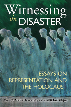 Witnessing the Disaster: Essays on Representation and the Holocaust cover